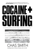 Cocaine + Surfing - A Sordid History of Surfing's Greatest Love Affair ebook by Chas Smith, Matt Warshaw