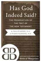 Has God Indeed Said? - The Preservation of the Text of the New Testament ebook by Phillip Kayser, Wilbur Pickering