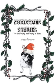 CHRISTMAS STORIES - For the Young and Young at Heart ebook by A. W. Llewellyn Harvey