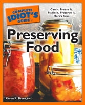 The Complete Idiot's Guide to Preserving Food ebook by Karen K. Brees Ph.D
