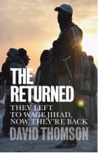 The Returned - They Left to Wage Jihad, Now They're Back ebook by David Thomson