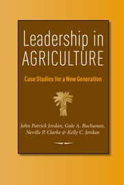 Leadership in Agriculture - Case Studies for a New Generation ebook by John Patrick Jordan,Gale A. Buchanan,Neville P. Clarke,Kelly C. Jordan