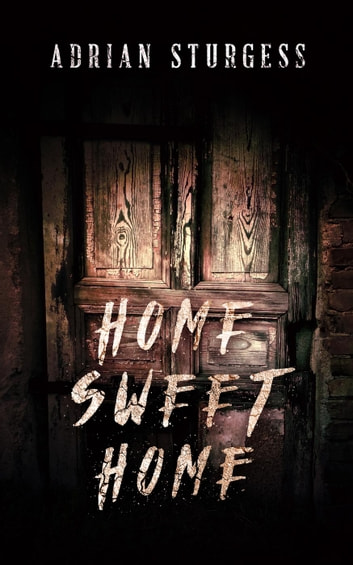 Home Sweet Home ebook by Adrian Sturgess