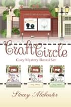 Craft Circle Cozy Mystery Boxed Set: Books 1 - 3 ebook by Stacey Alabaster