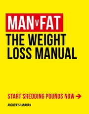 Man v Fat - The Weight-Loss Manual ebook by Andrew Shanahan