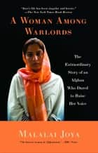 A Woman Among Warlords - The Extraordinary Story of an Afghan Who Dared to Raise Her Voice ebook by Malalai Joya