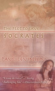 The Plot to Save Socrates ebook by Paul Levinson