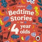 Ladybird Bedtime Stories for 4 Year Olds audiobook by Ladybird