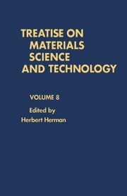 Treatise on Materials Science and Technology: Volume 8 ebook by Herman, Herbert