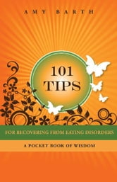 101 Tips For Recovering From Eating Disorders - A Pocket Book of Wisdom ebook by Amy Barth