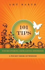 101 Tips For Recovering From Eating Disorders - A Pocket Book of Wisdom ebook by Amy Barth,Annette Colby