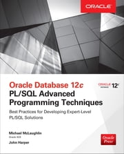 Oracle Database 12c PL/SQL Advanced Programming Techniques ebook by Michael McLaughlin,John Harper
