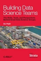 Building Data Science Teams ebook by DJ Patil