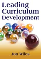 Leading Curriculum Development ebook by Dr. Jon W. Wiles
