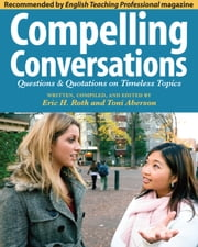 Compelling Conversations - Questions & Quotations on Timeless Topics ebook by Eric H. Roth,Toni Aberson