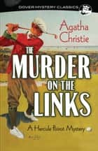 The Murder on the Links - A Hercule Poirot Mystery ebook by Agatha Christie