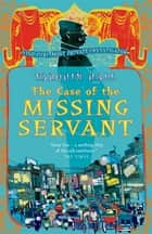 The Case of the Missing Servant - Vish Puri, Most Private Investigator ebook by Tarquin Hall