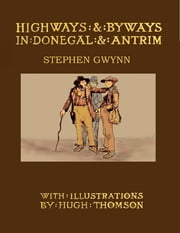 Highways and Byways In Donegal and Antrim ebook by Stephen Gwynn