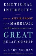 Emotional Infidelity ebook by M. Gary Neuman