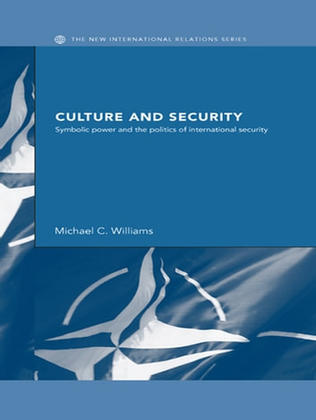 Culture and Security - Symbolic Power and the Politics of International Security ebook by Michael Williams