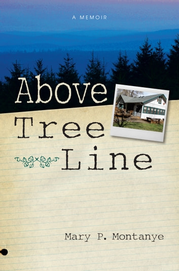 Above Tree Line - A Memoir ebook by Mary P. Montanye