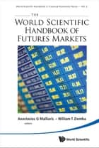 The World Scientific Handbook of Futures Markets ebook by Anastasios G Malliaris, William T Ziemba