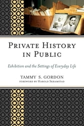 Private History in Public - Exhibition and the Settings of Everyday Life ebook by Tammy S. Gordon