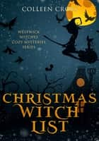 Christmas Witch List : A Westwick Witches Cozy Mystery - Witch Cozy Mysteries ebook by Colleen Cross