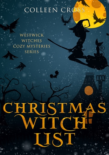Christmas Witch List : A Westwick Witches Paranormal Mystery - Witch Mysteries ebook by Colleen Cross