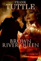 Brown River Queen ebook by Frank Tuttle