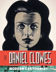 The Art of Daniel Clowes - Modern Cartoonist ebook by Alvin Buenaventura,Chip Kidd,Chris Ware