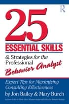 25 Essential Skills and Strategies for Behavior Analysts ebook by Jon Bailey,Mary Burch