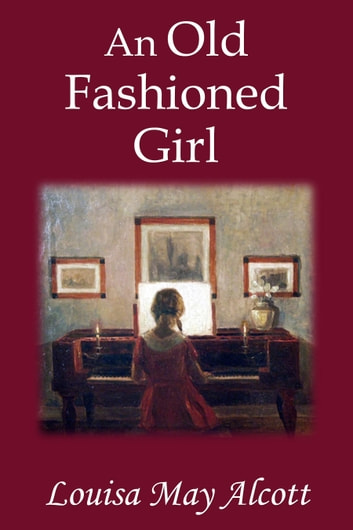 An Old-Fashioned Girl - [Special Illustrated Edition] [Free Audio Links] ebook by Louisa May Alcott