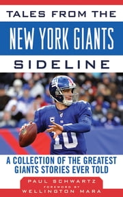 Tales from the New York Giants Sideline - A Collection of the Greatest Giants Stories Ever Told ebook by Paul Schwartz, Wellington Mara