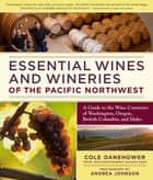 Essential Wines and Wineries of the Pacific Northwest ebook by Cole Danehower,Andrea Johnson