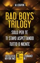 Bad Boys Trilogy eBook by M. Leighton