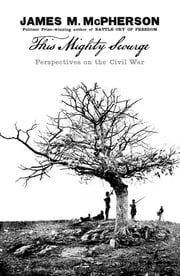 This Mighty Scourge - Perspectives on the Civil War ebook by James M. McPherson
