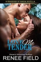 Love Me Tender - A Warriors of Maida Novella Book 2 ebook by Renee Field