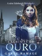 Lágrimas de Ouro ebook by Gayle Ramage