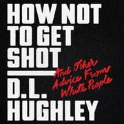 How Not to Get Shot - And Other Advice From White People audiobook by D. L. Hughley, Doug Moe