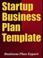 Startup Business Plan Template (Including 6 Special Bonuses) ebook by Business Plan Expert