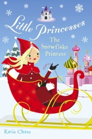Little Princesses: The Snowflake Princess ebook by Katie Chase