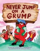 Never Jump on a Grump - Illustrated by: Shaun Piela ebook by Stephen J. Hemenway