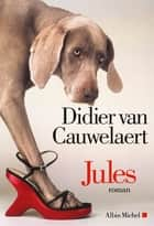 Jules ebook by Didier Van Cauwelaert