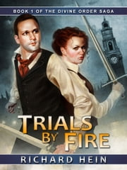 Trials By Fire - Book 1 of the Divine Order Saga ebook by Richard Hein