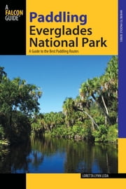 Paddling Everglades National Park - A Guide to the Best Paddling Adventures ebook by Loretta Lynn Leda