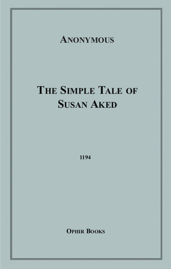 The Simple Tale of Susan Aked - Or; Innocence Awakened, Ignorance Dispelled ebook by Anon Anonymous