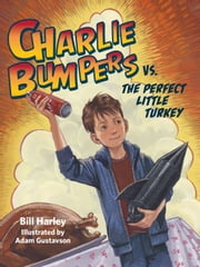 Charlie Bumpers vs. the Perfect Little Turkey ebook by Bill Harley,Adam Gustavson