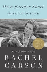 On a Farther Shore - The Life and Legacy of Rachel Carson, Author of Silent Spring ebook by William Souder