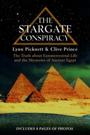 The Stargate Conspiracy - The Truth about Extraterrestrial life and the Mysteries of Ancient Egypt ebook by Lynn Picknett